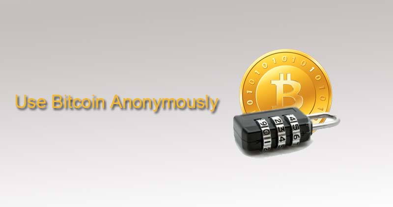 How To Use Bitcoin Anonymously